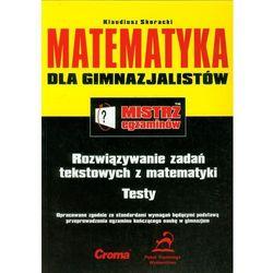 Mistrz egzaminów. Matematyka dla gimnazjalistów. Rozwiązywanie zadań tekstowych z matematyki. Testy (opr. miękka)