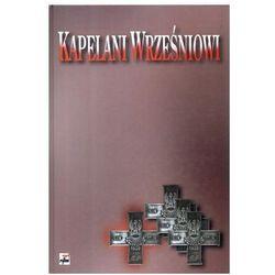 Kapelani wrześniowi. Służba duszpasterska w Wojsku Polskim w 1939 r. Dokumenty, relacje, opracowania