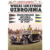 Znakowanie Wojska Polskiego w 1939 roku - Dostępne od: 2014-10-13 (opr. miękka)