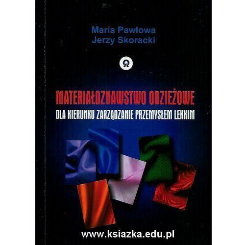 Materiałoznawstwo odzieżowe dla kierunku zarządzanie przemysłem lekkim (opr. miękka)