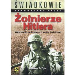 Żołnierze Hitlera. Wehrmacht na frontach II wojny światowej (opr. miękka)