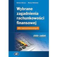 Wybrane zagadnienia rachunkowości finansowej dla zaawansowanych ? zbiór zadań (opr. miękka)