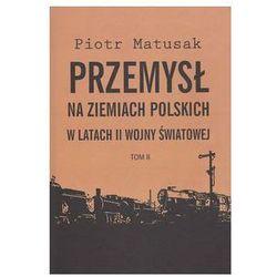 Przemysł na ziemiach polskich w latach II wojny światowej t.2