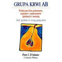 Grupa krwi AB. Podręczna lista pokarmów, napojów i suplementów zgodnych z metodą (opr. miękka)