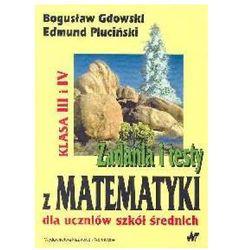 Zadania i testy z matematyki dla uczniów szkół średnich kl.3 i 4 (opr. broszurowa)