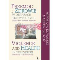 Przemoc i zdrowie w obrazach telewizyjnych Violence and Health in television (opr. miękka)