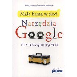 Narzędzia Google Dla Początkujących. Mała Firma W Sieci (opr. miękka)