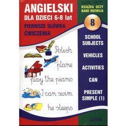 Angielski Dla Dzieci 8. 6-8 Lat. Pierwsze Słówka. Ćwiczenia (opr. miękka)