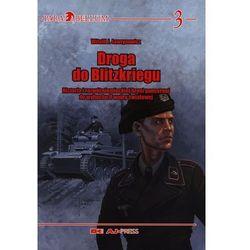 Droga do Blitzkriegu. Historia i rozwój niemieckiej broni pancernej do wybuchu II wojny światowej (opr. twarda)