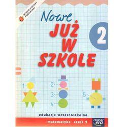 Nowe Już W Szkole 2 Matematyka Część 2 (opr. miękka)