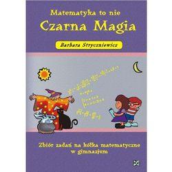 Matematyka to nie czarna magia GIMN kl.1-3 zbiór zadań na kółka matematyczne (opr. miękka)