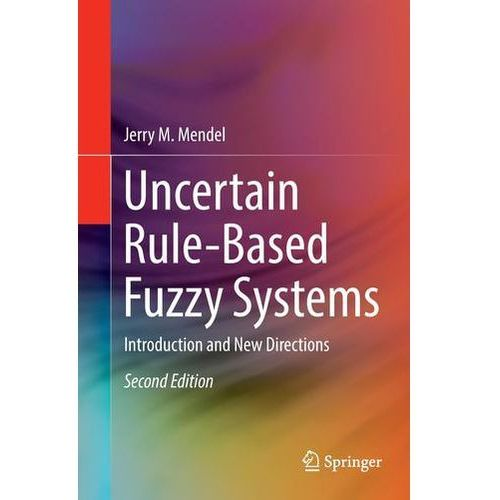 Uncertain Rule-Based Fuzzy Systems Mendel, Jerry M.